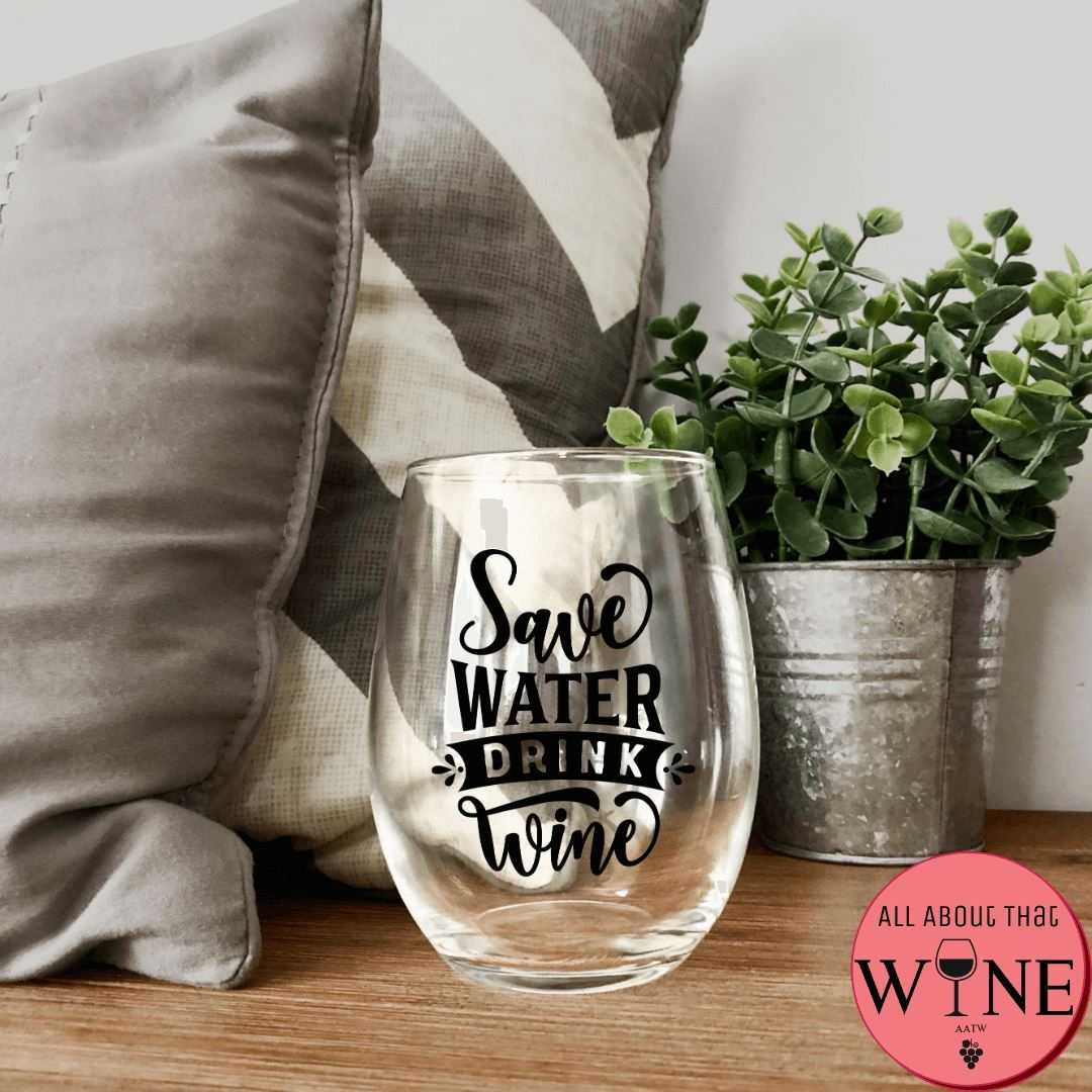 Save Water Drink Wine Stemless Glass -Please Select Vinyl Color-