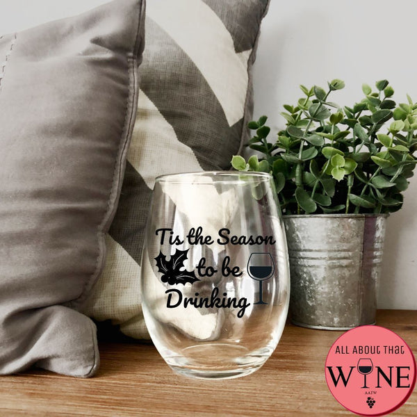 Tis The Season To Be Drinking Stemless Glass -Please Select Vinyl Color-