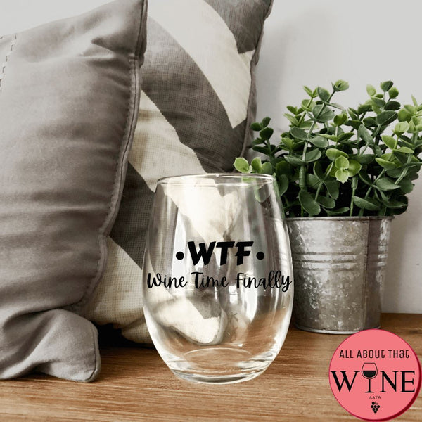 WTF - Wine Time Finally Stemless Glass -Please Select Vinyl Color-