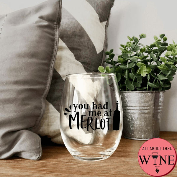 You Had Me At Merlot Stemless Glass -Please Select Vinyl Color-
