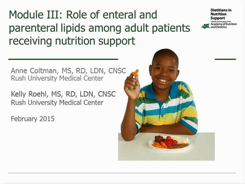Lipid Tutorial Module 3 : Role of Enteral and Parenteral Lipids among Adults Receiving Nutrition Support