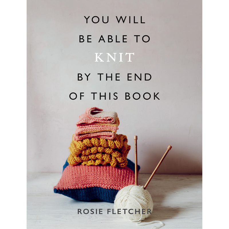 You Will Be Able To Knit By The End Of This Book | Rosie Fletcher