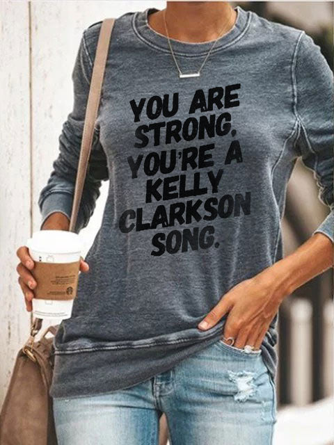 Women's You are Strong, You're a Kelly Clarkson song sweatshirt
