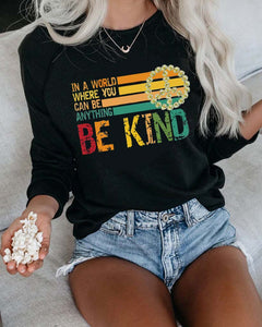 Women's In A World Where You Can Be Anything Be Kind Casual Print Sweatshirt