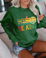 Load image into Gallery viewer, Women's In A World Where You Can Be Anything Be Kind Casual Print Sweatshirt
