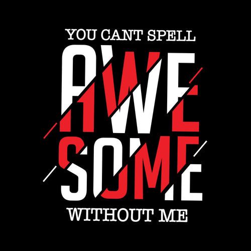You Can't Spell Awesome Without Me Dad & Daughter Tees