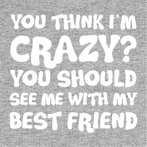 You Think I m Crazy Tee