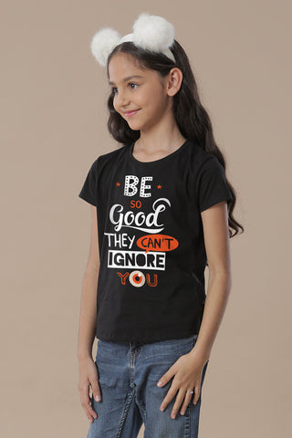 Be Good They Can't Ignore You Tees for daughter