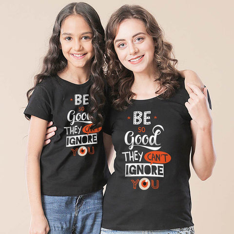 Be Good They Can't Ignore You Tees