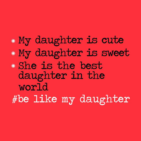 Be Like my daughter/Be like my daddy Tees