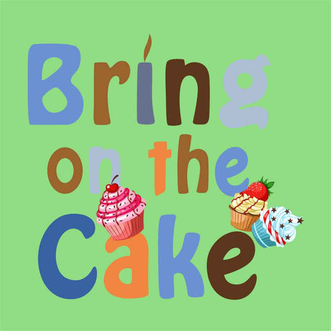 Bring On The Cake  Birthday Tee