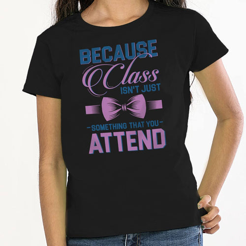 Class Isn't something that you attend tees