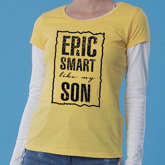 Epic & Smart Like My Mom Tees