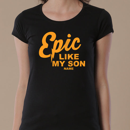 Epic Like My Son, Personalized Tee For Mom