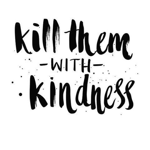 Kill Them With Kindness Tees