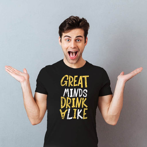 Great Minds Drink Alike, Tee For Men