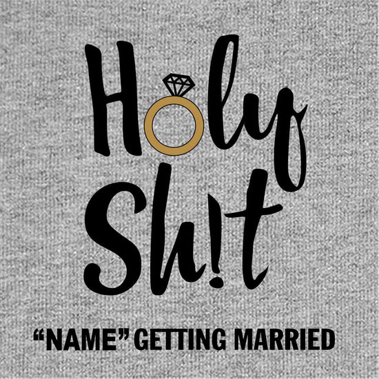 Holy Shit I Am Getting Married Customize Tees