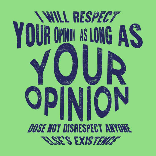 I Will Respect Your Opinion Tees