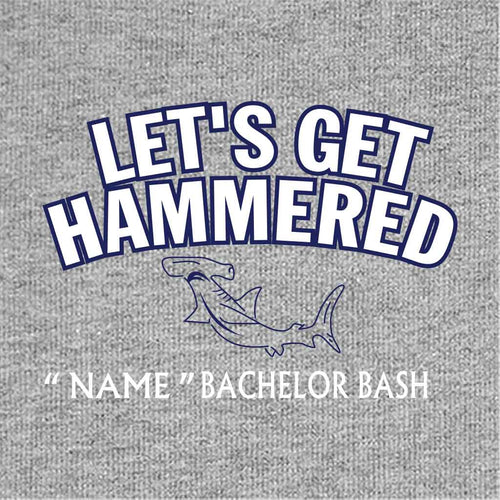 Lets Get Hammered Customize Tees