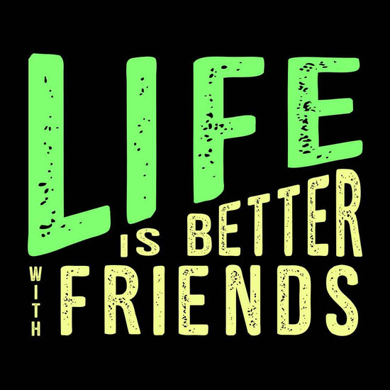Life Is Better Friends Tees