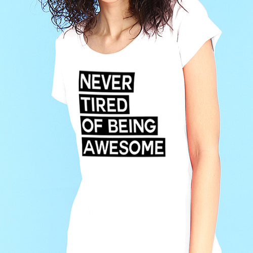 Never Tired Of Being Awesome Tees