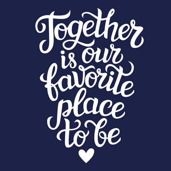 Together Is Our Favourite Place Family Tees