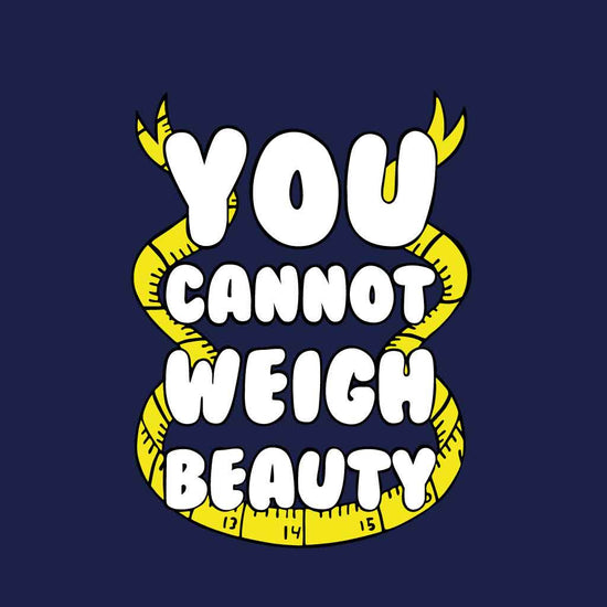 You Cannot Weigh Beauty Tees