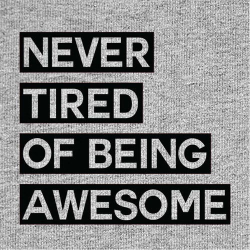 Never Tired Of Being Awesome, Tee For Men
