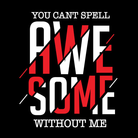 You Can't Spell Awesome Without Me family Tees