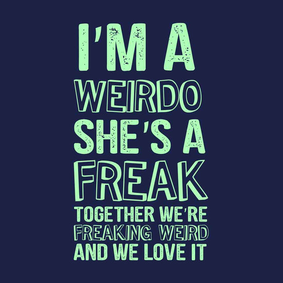 I M A Weirdo And Freak Tees