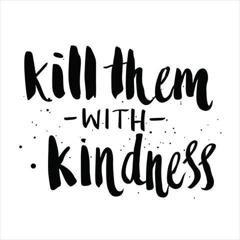 Kill Them With Kindness Tee