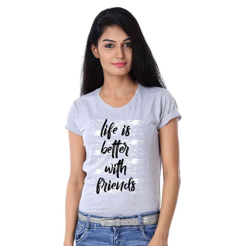 Life Is Better With Friends Tee For Women