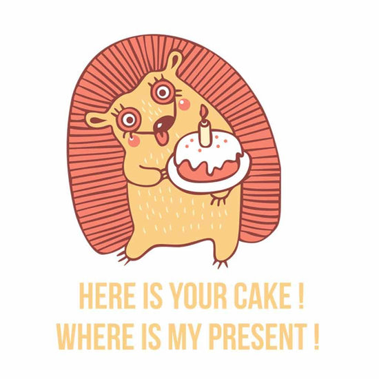 Here is Your Cake Where is my Present Tees