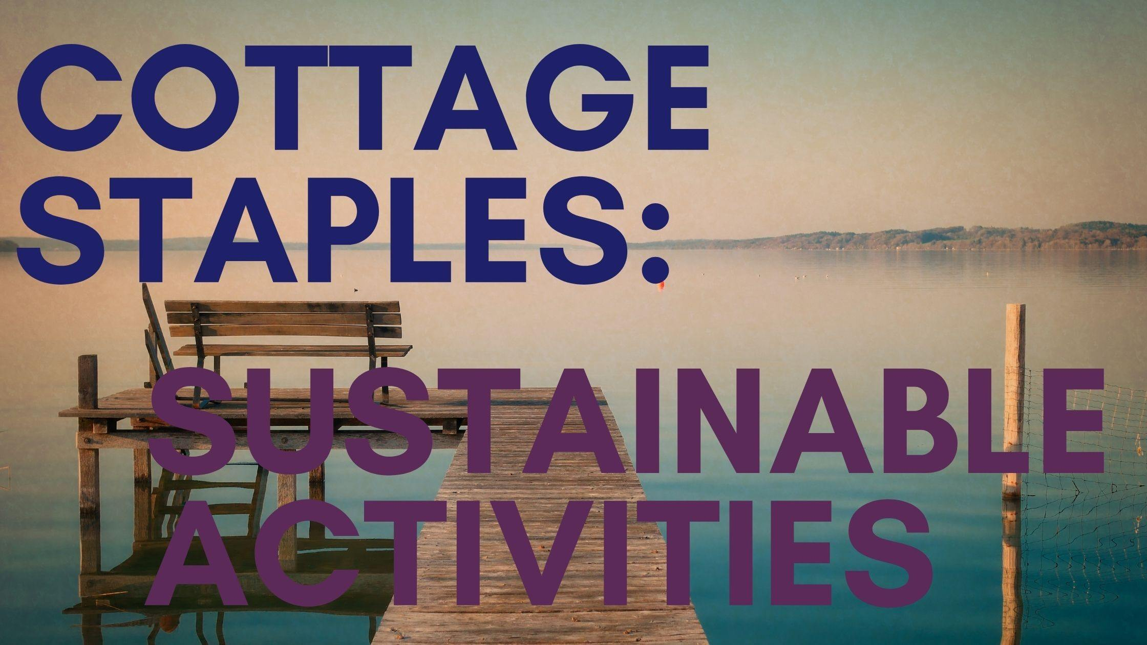 Cottage Staples: The 7 Best Sustainable Activities for the Cottage