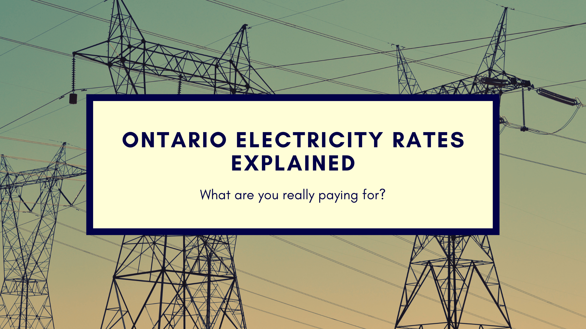 Ontario Electricity Rates Explained