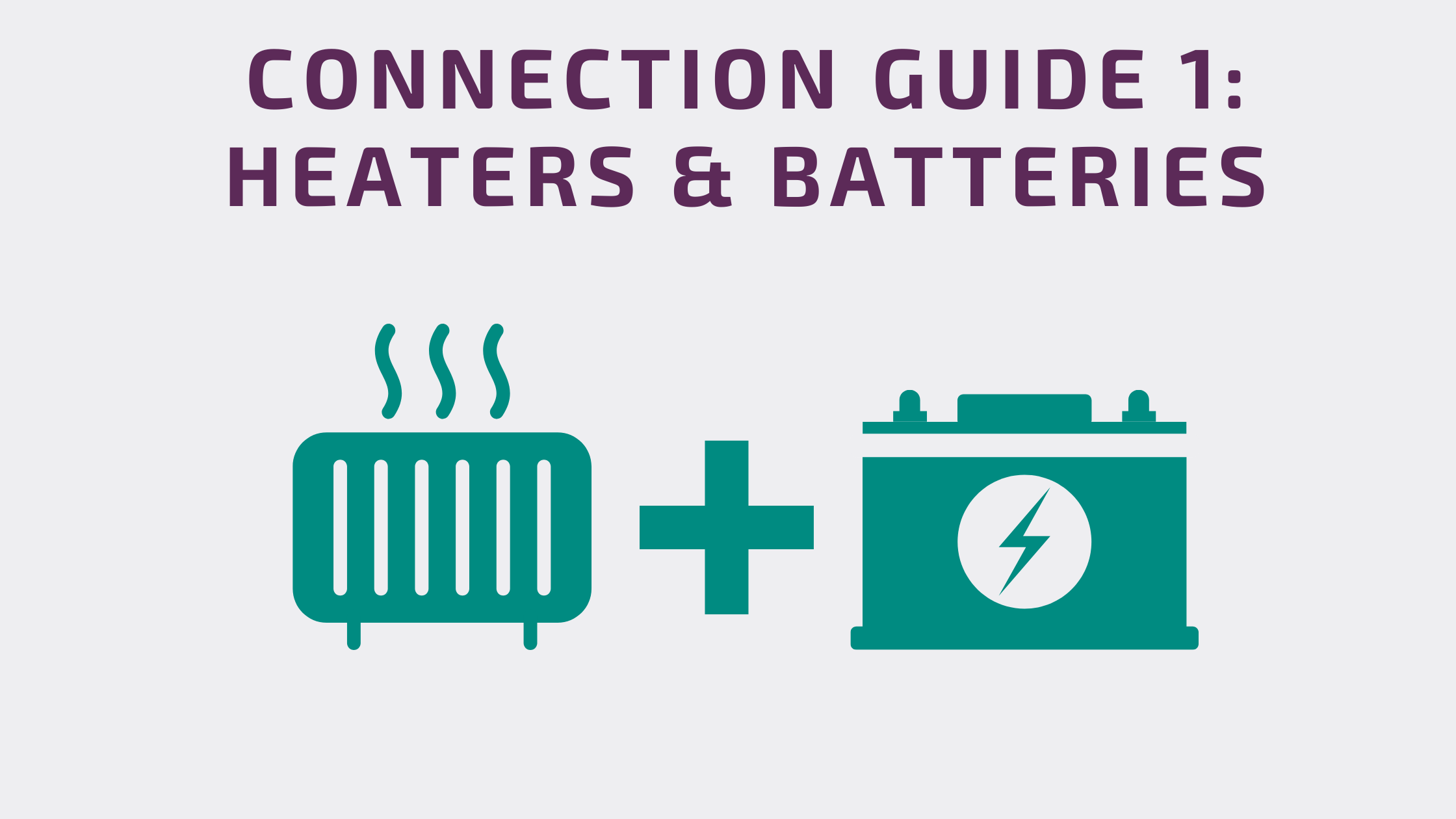 Connection Guide 1: Heaters & Batteries