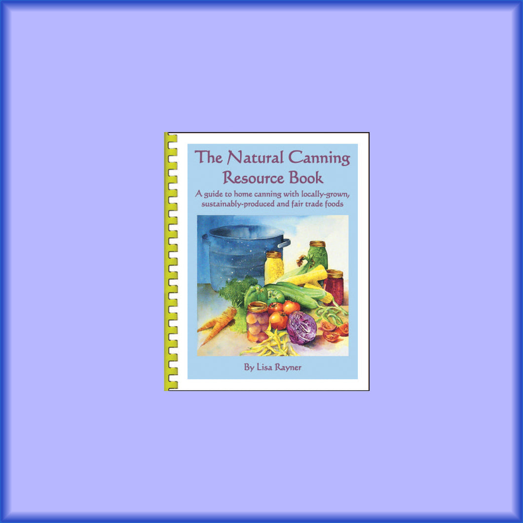 Book cover of The Natural Canning Resource Book A guide to home canning with locally-grown, sustainably-produced and fair trade foods. By Lisa Rayner
