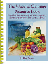 Load image into Gallery viewer, The Natural Canning Resource Book - A guide to home canning with locally-grown, sustainably-produced and fair-trade foods