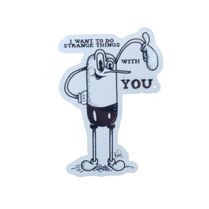 """I Want to Do Strange Things with You"" Vinyl Sticker"