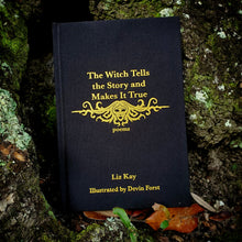 Load image into Gallery viewer, The Witch Tells the Story and Makes it True: Poems by Liz Kay - Limited Hardcover Edition