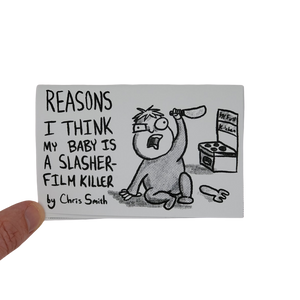 """Reasons I Think My Baby is a Slasher-Film Killer"" by Chris Smith - Minicomic"