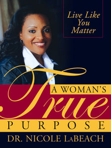 A Woman's True Purpose By Dr. Nicole LaBeach