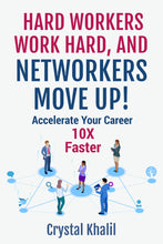 Load image into Gallery viewer, Hard Workers Work Hard, And Networkers Move Up! By Crystal Khalil