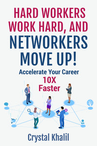 Hard Workers Work Hard, And Networkers Move Up! By Crystal Khalil