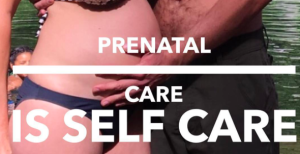 Prenatal Care is Self Care