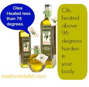 Pressed Oils heated over 96 degrees harden in your body!