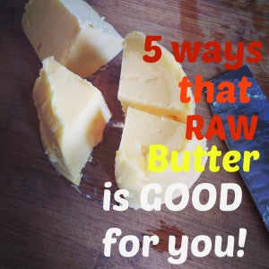 Top 5 Reasons Why Raw Butter Is a Health Food