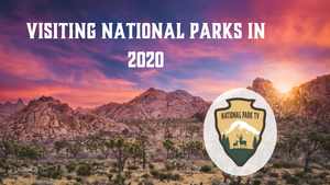 Tips for Visiting the National Parks Post Corona Virus