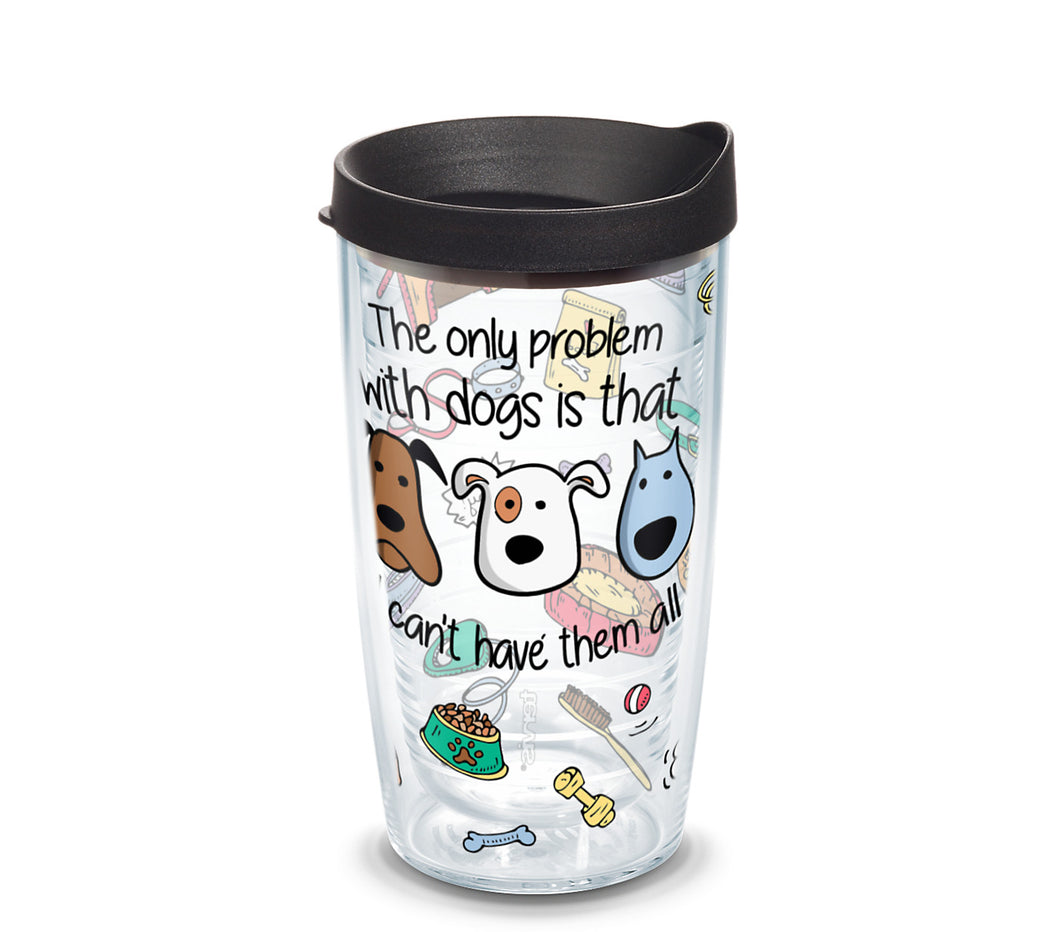 'The only problem with dogs is that I can't have them all', 16 oz. Tumbler with black lid-LauraLouCrafted