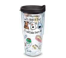 Load image into Gallery viewer, 'The only problem with dogs is that I can't have them all', 16 oz. Tumbler with black lid-LauraLouCrafted